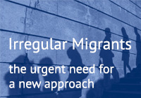 Irregular Migrants: the urgent need for a new approach